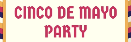 Cinco de Mayo Party, May 5th