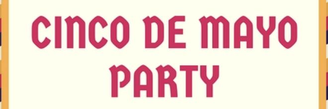 Cinco de Mayo Party, May 5th